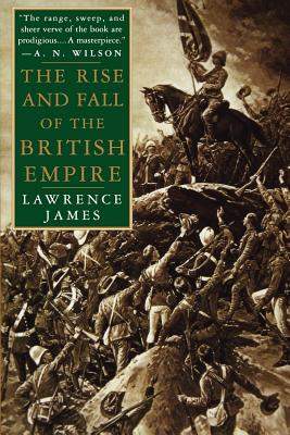 The Rise and Fall of the British Empire By James, Lawrence